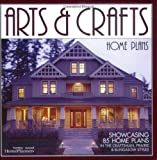 Arts & Crafts Home Plans: Showcasing 85 Home Plans in the Craftsman, Prairie and Bungalow Styles