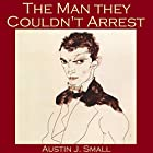 The Man They Couldn't Arrest Hörbuch von Austin J. Small,  Seamark Gesprochen von: Cathy Dobson