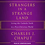 Strangers in a Strange Land: Living the Catholic Faith in a Post-Christian World | Charles J. Chaput