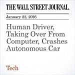 Human Driver, Taking Over From Computer, Crashes Autonomous Car | Mike Ramsey