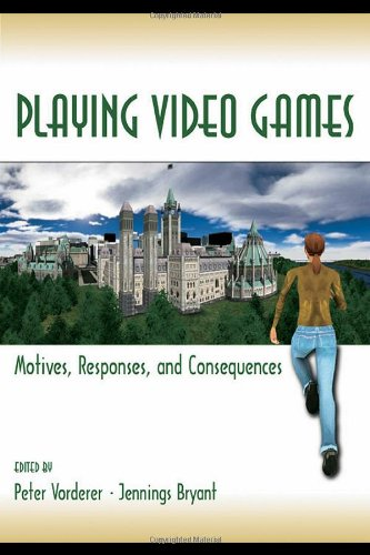 Playing Video Games: Motives, Responses, and Consequences (Routledge Communication Series)