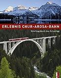 Erlebnis Chur-Arosa-Bahn: StreifzugdurchdasSchanfigg