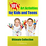101 Art Activities for Kids and Teens: Ultimate Collection (TJD Series Book 3) ~ T J Doherty