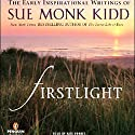 Firstlight: The Early Inspirational Writings of Sue Monk Kidd Audiobook by Sue Monk Kidd Narrated by Kate Forbes