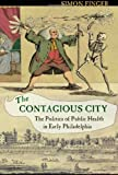 The Contagious City: The Politics of Public Health in Early Philadelphia