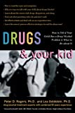 Drugs and Your Kid: How to Tell If Your Child Has a Drug/Alcohol Problem and What to Do about It