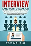img - for INTERVIEW: Land Your Dream Job, Step by Step Guide Through Interview From Beginning to The End, How to Look, Introduce Yourself, Answer Questions (Interview, Interview Questions, Dream Job, Beginner) book / textbook / text book