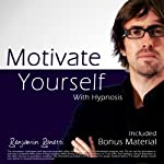 Motivate Yourself within 40 Minutes with Hypnosis: Plus Bestselling Relaxation Audio | Benjamin P. Bonetti