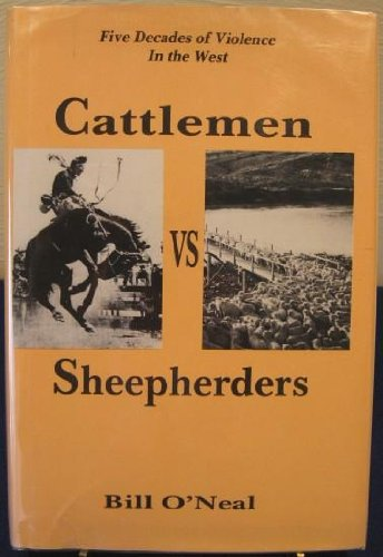 Cattlemen Vs. Sheepherders: Five Decades of Violence in the West, 1880-1920, O'Neal, Bill