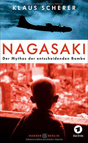 Nagasaki: Der Mythos der entscheidenden Bombe hier kaufen
