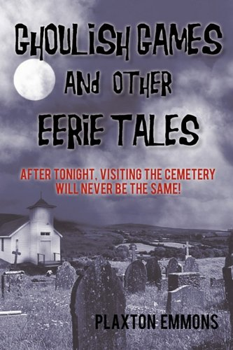 Ghoulish Games & Other Eerie Tales: After Tonight, Visiting the Cemetery Will Never Be the Same! PDF