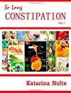So Long Constipation, Part 1 (Volume 1)