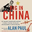 Big in China (       UNABRIDGED) by Alan Paul Narrated by Alan Paul