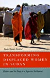 Rogaia Mustafa Abusharaf Transforming Displaced Women in Sudan: Politics and the Body in a Squatter Settlement