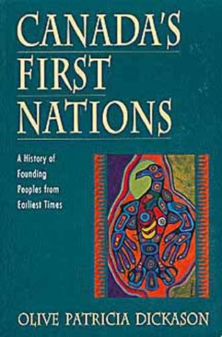 Canadas First Nations : A History of Founding Peoples from Earliest Times, OLIVE PATRICIA DICKASON