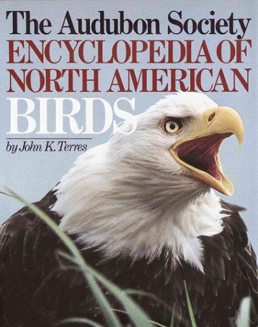 The Audubon Society Encyclopedia of North American Birds John K. Terres and Dean Amadon