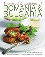 The Food & Cooking of Romania & Bulgaria: Traditions, Ingredients, Taste,  Over 65 Recipes, 300 Photographs