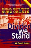 W.Scott Lucas Divided We Stand: Britain, the United States and the Suez Crisis