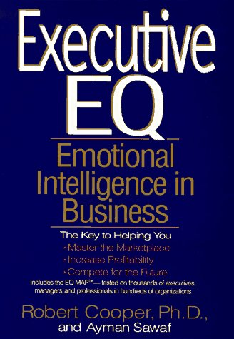 Executive EQ:  Emotional Intelligence in Leadership & Organizations, by Robert Cooper, Ayman Sawaf