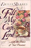 Fill My Cup, Lord...: A Teatime Devotional (0736906304) by Barnes, Emilie