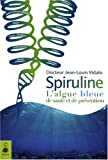 Spiruline : L'algue bleue de sant et de prvention