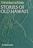 Stories of Life in Old Hawaii: A Literary Companion to the Hawaiians of Old