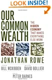 Our Common Wealth: The Hidden Economy That Makes Everything Else Work (BK Currents)