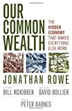 img - for Our Common Wealth: The Hidden Economy That Makes Everything Else Work book / textbook / text book