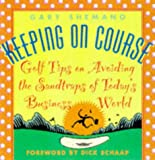 img - for Keeping on Course: Golf Tips on Avoiding the Sandtraps of Today's Business World book / textbook / text book