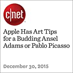 Apple Has Art Tips for a Budding Ansel Adams or Pablo Picasso | Steven Musil