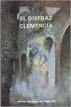 El Disfraz / Clemencia: Samuel Salinas Lopez, Ignacio Manuel Altamirano: 9789686966091: Amazon