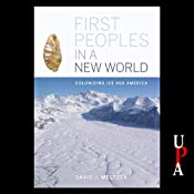 First Peoples in a New World: Colonizing Ice Age America | [David J. Meltzer]
