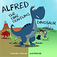 Alfred The Time Traveling Dinosaur by Brandon Cullum ebook deal