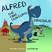 Alfred the Time Traveling Dinosaur (Children's Picture Book) (Alfred the Dinosaur)