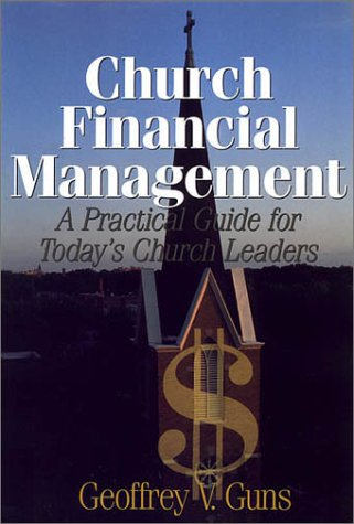 Church financial management: A practical guide for today's church leaders