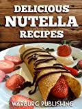 Nutella Recipes: Delicious Chocolate Ideas for Breakfast, Lunch, Dinner & Dessert