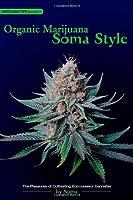 Organic Marijuana, Soma Style: The Pleasures of Cultivating Connoisseur Cannabis