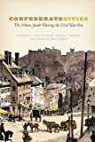img - for Confederate Cities: The Urban South during the Civil War Era (Historical Studies of Urban America) book / textbook / text book