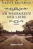 Am Wegekreuz der Liebe (German Edition)