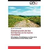 Construcción de los territorios en la nueva ruralidad: Dificultades y Posibilidades en el Caso de la Nueva Comuna...