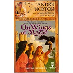 On Wings of Magic (Witch World: The Turning, Book 3) by Andre Norton,&#32;Patricia Mathews and Sasha Miller