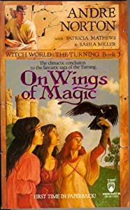 On Wings of Magic (Witch World: The Turning, Book 3) by Andre Norton, Patricia Mathews and Sasha Miller