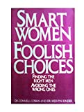 img - for Smart Women Foolish Choices: Findingthe Right Men and Avoiding the Wrong Ones. book / textbook / text book