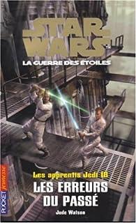 Star Wars - Les Apprentis Jedi, tome 18 : Les erreurs du pass� par Jude Waston