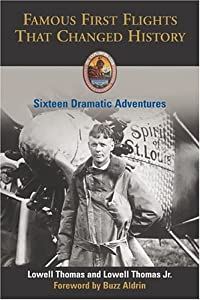 Famous First Flights That Changed History: Sixteen Dramatic Adventures (Explorers Club Classic) Lowell Thomas Jr., Lowell Thomas and Buzz Aldrin
