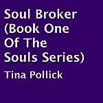 Soul Broker: The Souls, Book 1 | Tina Pollick