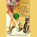 Those Pricey Thakur Girls Audiobook by Anuja Chauhan Narrated by Avita Jay