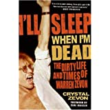 I'll Sleep When I'm Dead: The Life and Times of Warren Zevon ~ Crystal Zevon