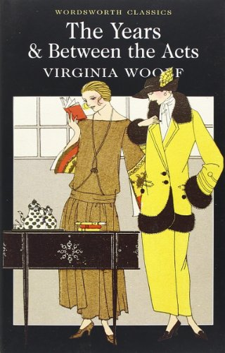 Between the Acts / The Years (Wordsworth Classics)