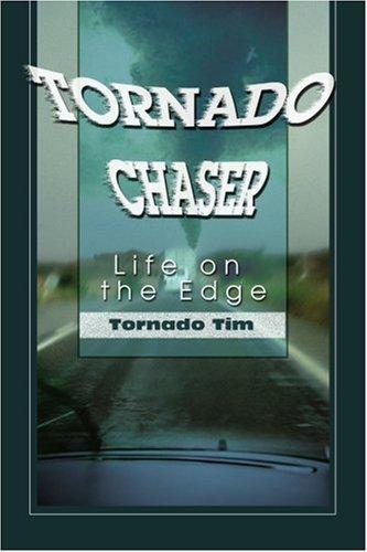 Tornado Chaser: Life on the Edge (Tornado Tim)